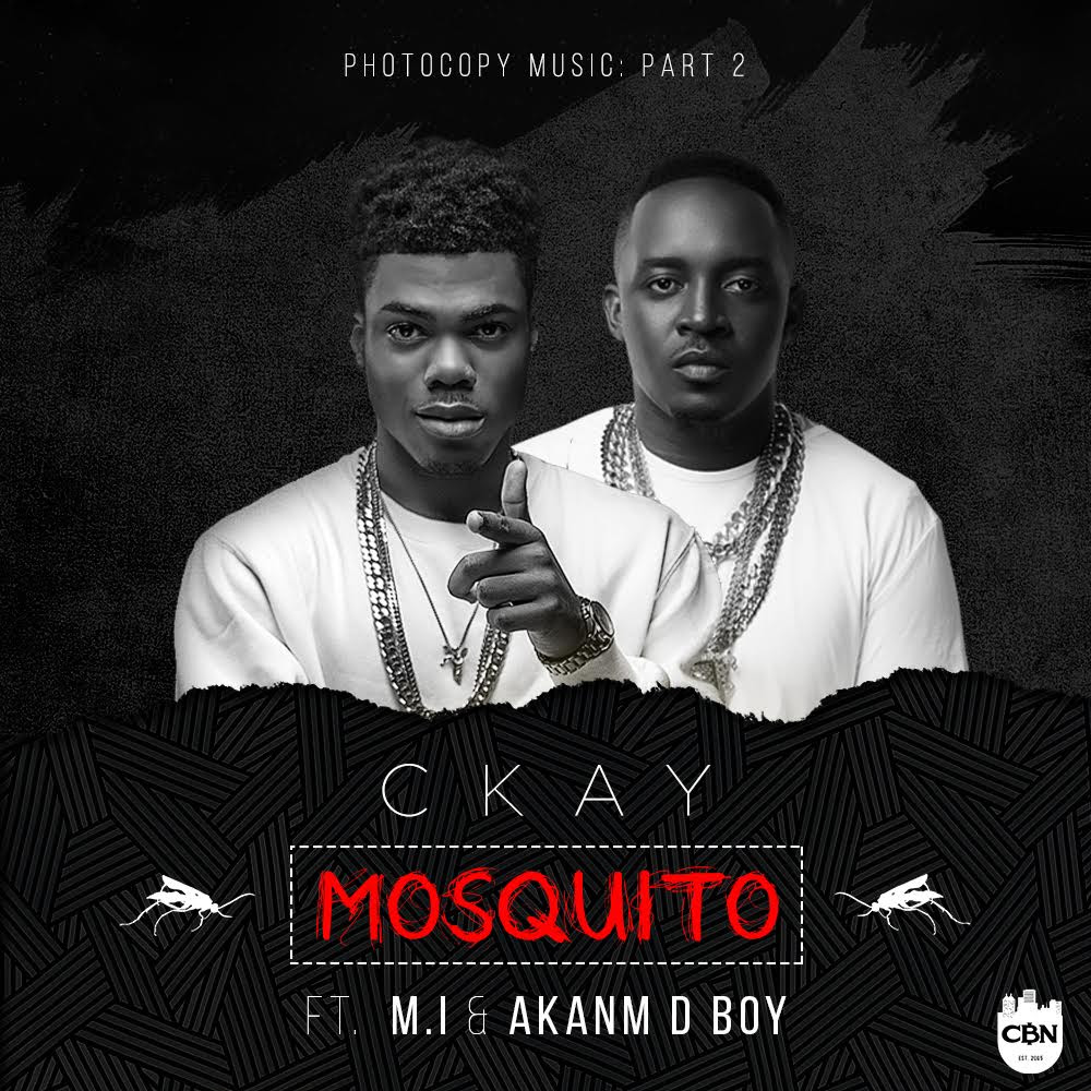 CKay Ft. M.I Abaga & Akanm D Boy - Mosquito