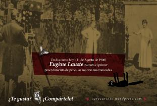 11 de Agosto de 1906: Eugène Lauste patenta el primer procedimiento de películas sonoras sincronizadas.