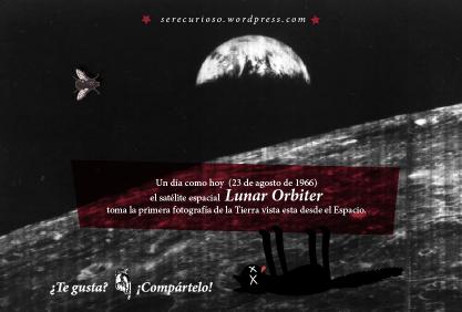 23 de agosto de 1966: el satélite espacial Lunar Orbiter toma la primera fotografía de la Tierra vista esta desde el Espacio.