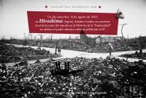 """6 de Agosto de 1945: en Hiroshima (Japón), Estados Unidos se convierte en el único país del mundo en la Historia de la """"humanidad"""" en utilizar el poder atómico sobre la población civil*. (*) Tres días después volverá a hacerlo sobre Nagasaki."""