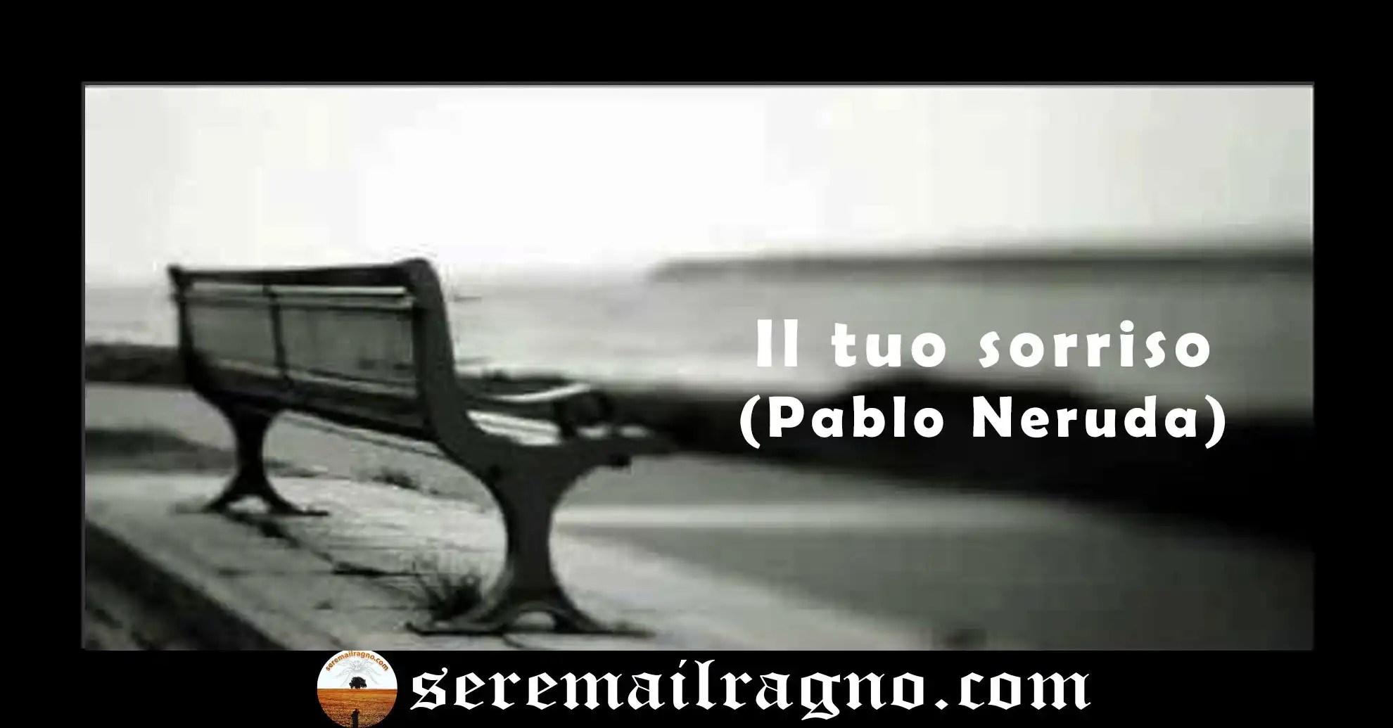 Il tuo sorriso-Pablo Neruda [Testo+Audio]