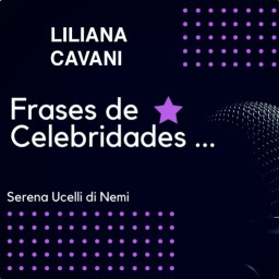 Frases famosas de Liliana Cavani
