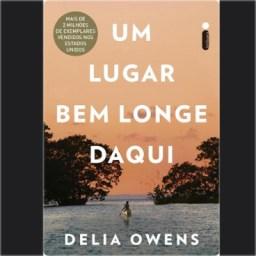 """""""Um Lugar Bem Longe daqui"""" o livro de Delia Owens"""