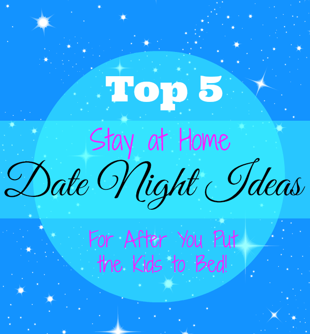 Top 5 Stay at Home Date Night Ideas