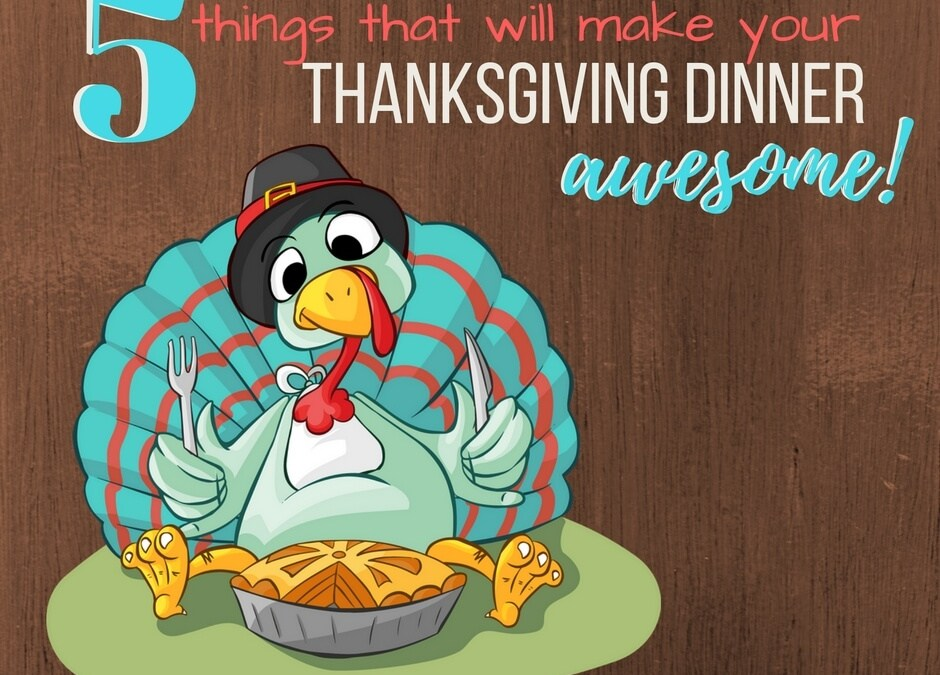5 Awesome Things for Your Thanksgiving Table