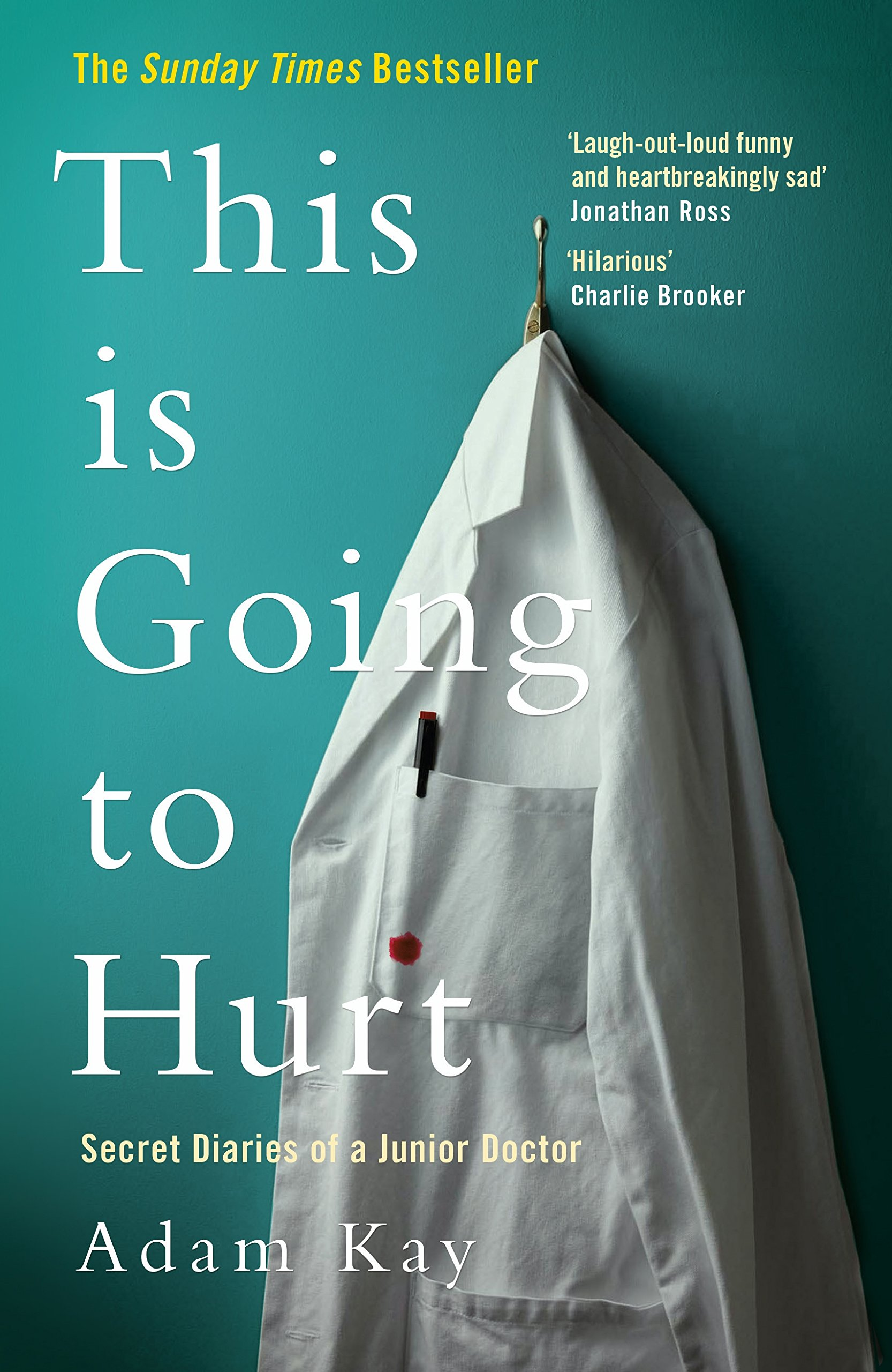 This Is Going to Hurt: Secret Diaries of a Junior Doctor by Adam Kay