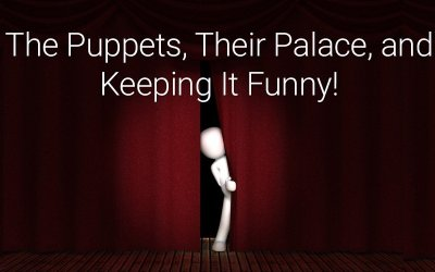 Puppets, Their Palace, and Keeping it Funny!