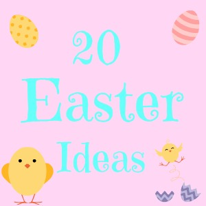 20 Easter Ideas!!!