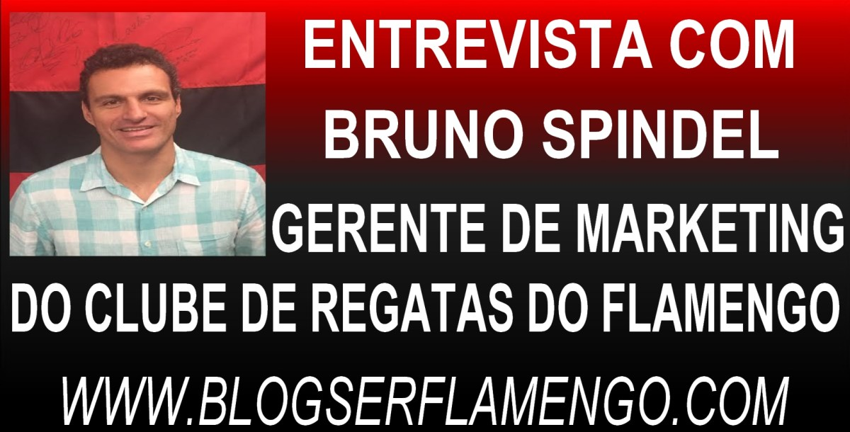 Entrevista com Bruno Spindel - Gerente de Marketing do Flamengo