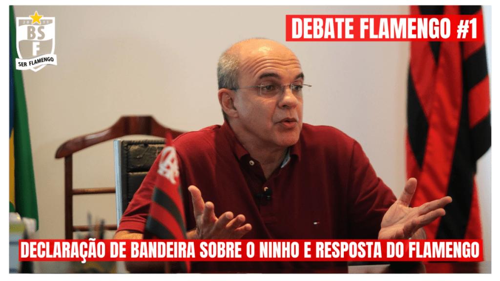 DEBATE FLAMENGO #1 - DECLARAÇÃO DE EBM SOBRE O NINHO, RESPOSTA DO FLA - PART. NIVINHA E REIKRAUSS