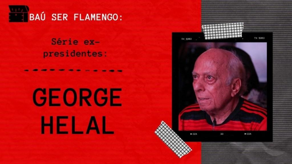 #2 - Baú Ser Flamengo - George Helal - Ex-presidente do Flamengo