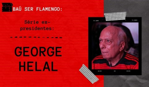 #2 – Baú Ser Flamengo – George Helal – Ex-presidente do Flamengo