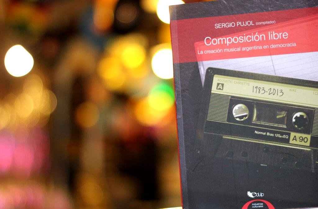 Composición libre. La creación musical argentina en democracia (2015)
