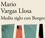 Medio siglo con Borges – Mario Vargas Llosa