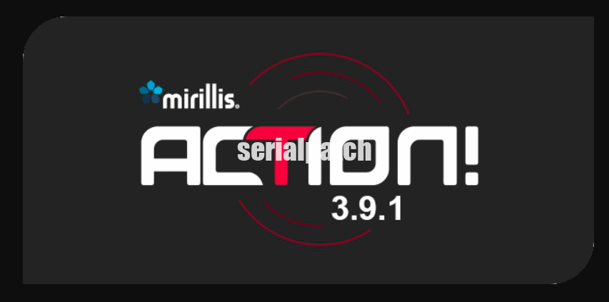 Mirillis Action 3.9.5 Crack plus License Key till 2025 {Latest}