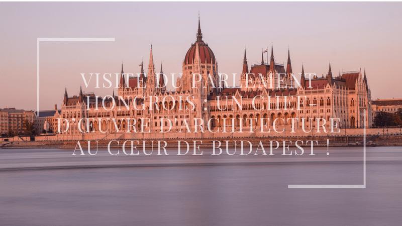 Visite du parlement hongrois : un chef-d'œuvre d'architecture au cœur de Budapest !