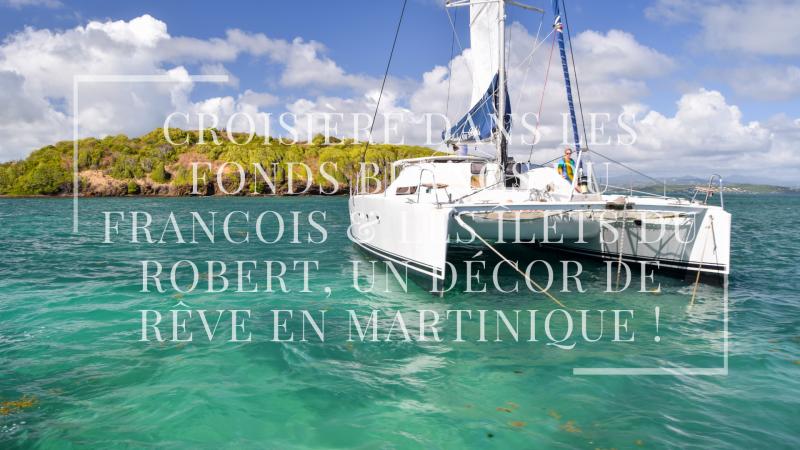 Croisière dans les fonds blancs du François & les îlets du Robert, un décor de rêve en Martinique !