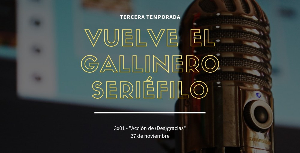 Vuelve El Gallinero Seriéfilo nuestro podcast más especial