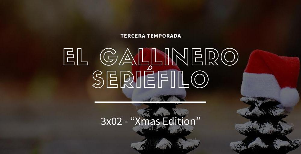Podcast El Gallinero Seriéfilo 3x02: Xmas Edition