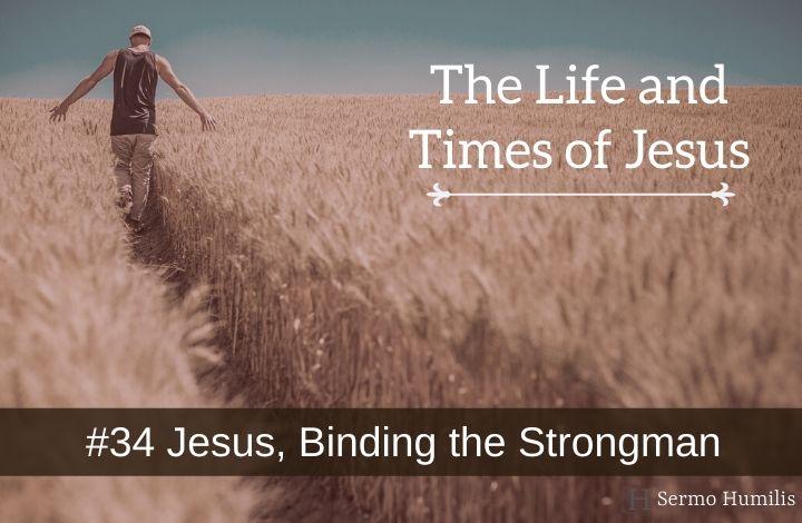 Jesus. Binding the Strongman – Sermo Humilis