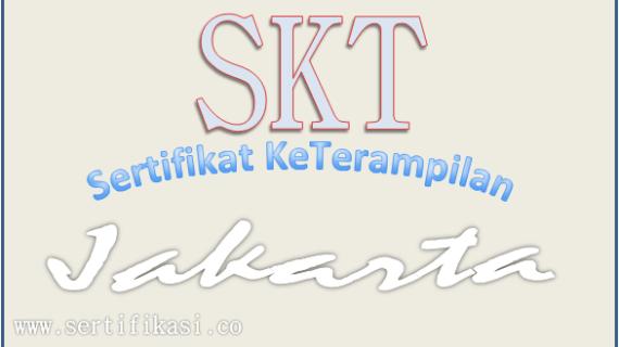 Jasa Pengurusan SKT (Sertifikat KeTerampilan) Termurah Di Jakarta