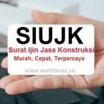 Jasa Pengurusan SIUJK (Sertifikat Izin Usaha Jasa Konstruksi) Jakarta