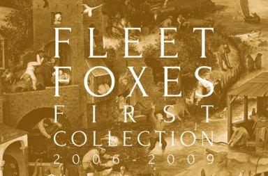 Fleet Foxes First Collection 2006-2009 10. Yıl Özel Albümü Yayında