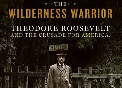 the wilderness warrior theodore roosevelt and the crusade for america book cover douglas brinkley author