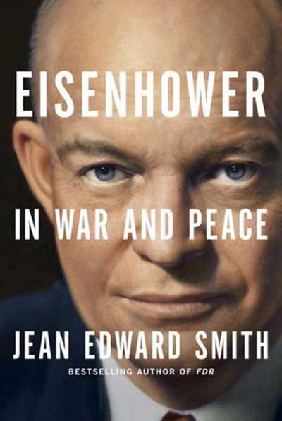 Eisenhower in War and Peace book cover Jean Edward Smith www.servetolead.org