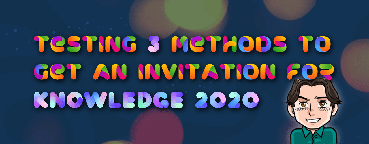 Testing three methods to get an invitation for Knowledge 2020