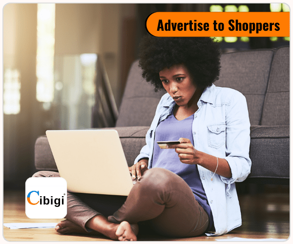 Advertise to Shoppers, Reach More, Drive Traffic & Grow Sales with Cibigi Advertising