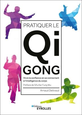 Pratiquer Le Qi Gong Chez Soi : pratiquer, Pratiquer, A.Detivaud, Éditions, Eyrolles