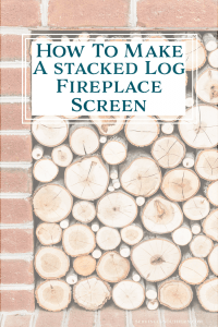 How To Make A Stacked Log Fireplace Screen