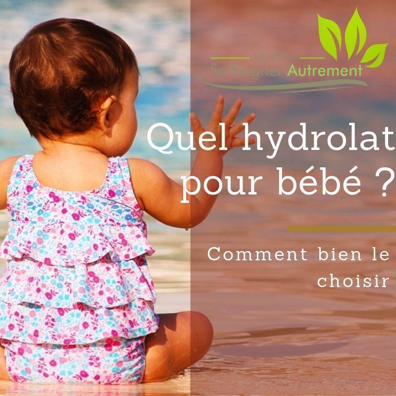 Quel hydrolat pour bébé, comment bien le choisir