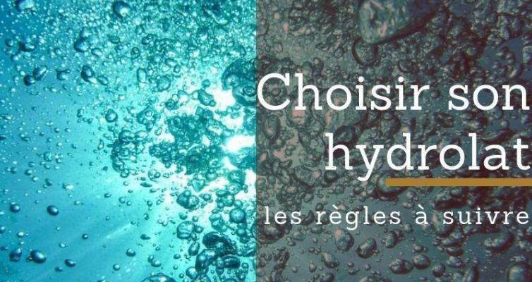 choisir son hydrolat, les règles à suivre