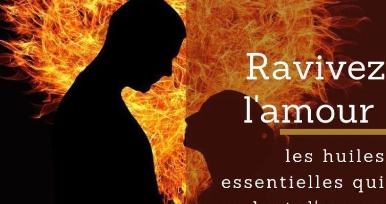 Ravivez l'amour, les huiles essentielles qui parlent d'amour