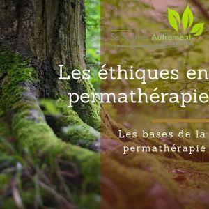 Les bases de la permathérapie : Les éthiques