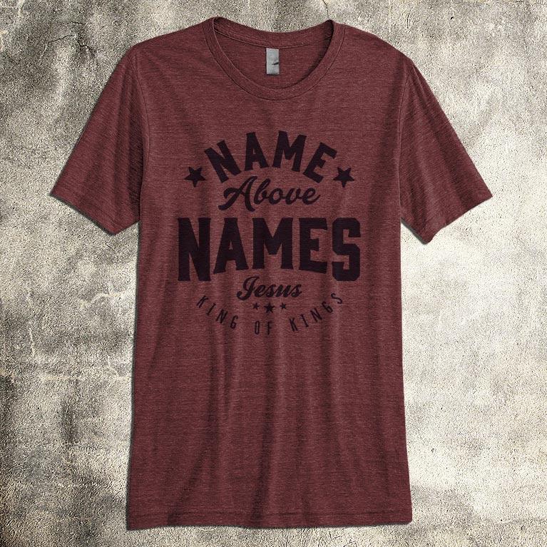 Name Above Names Men S Christian Shirt