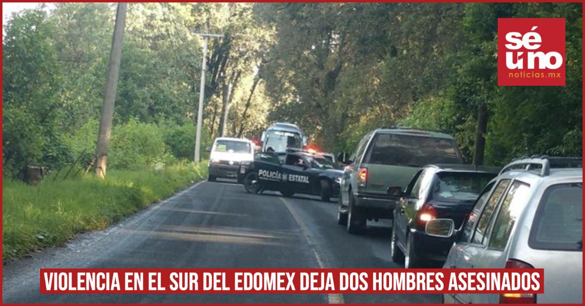 Violencia en el sur del EDOMEX deja dos hombres asesinados