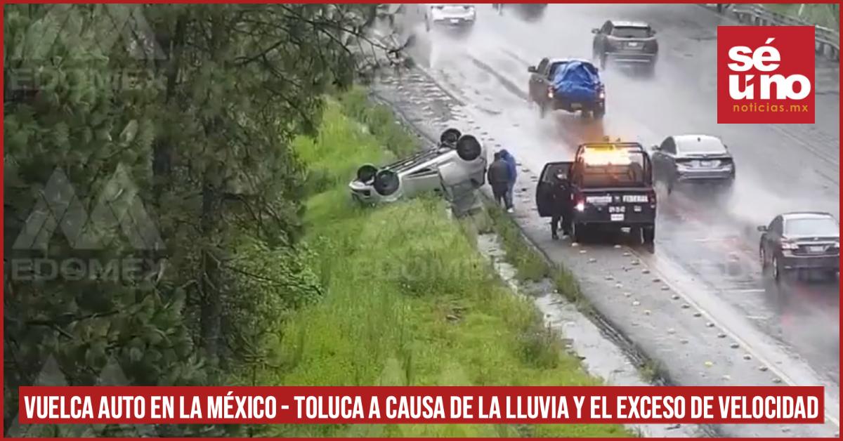 #VIDEO Vuelca auto en la México - Toluca a causa de la lluvia y el exceso de velocidad