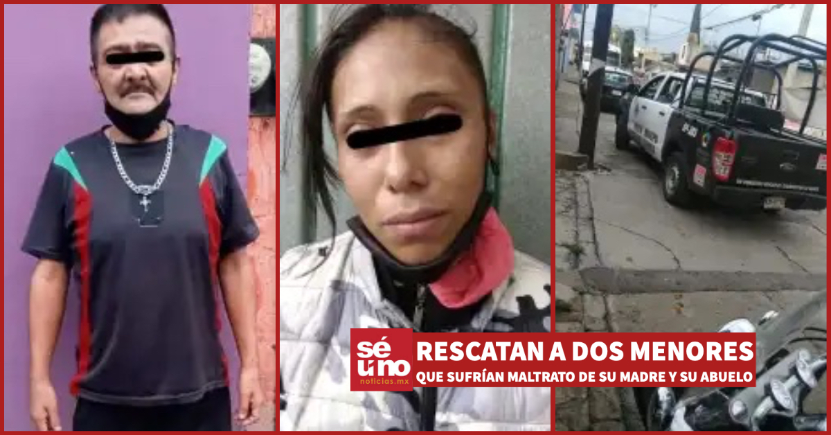 Rescatan a dos menores que sufrían maltrato de su madre y su abuelo en Atizapán de Zaragoza