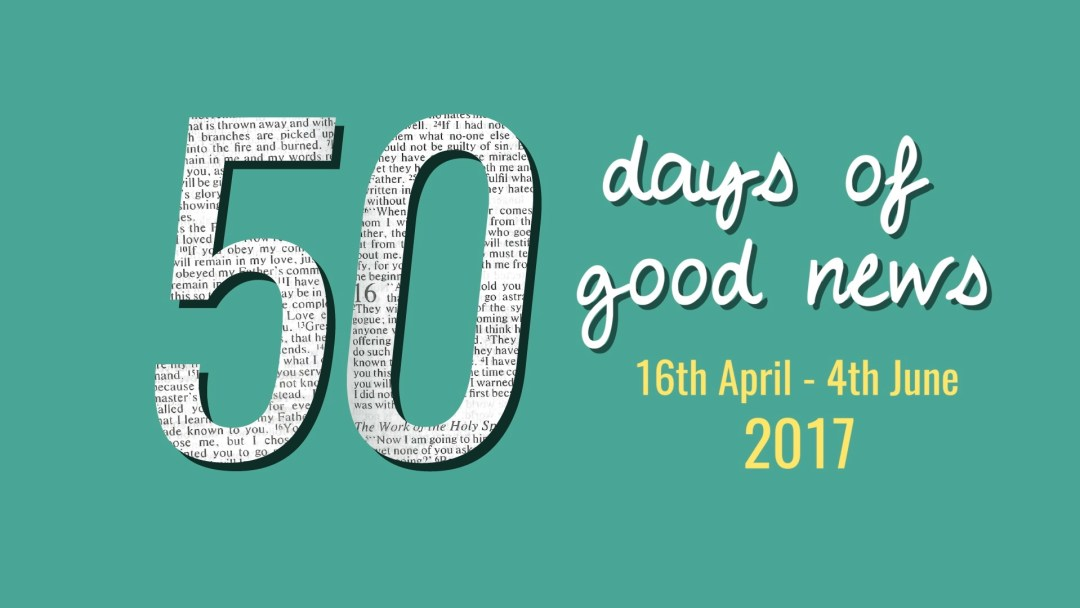 50 days of good news, 16th April - 4th June 2017