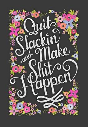 make shit happen