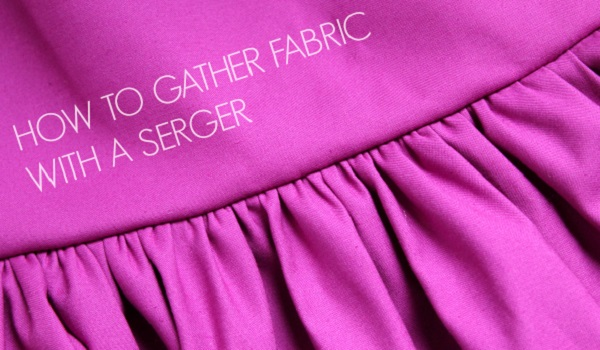 Tutorial: Gather fabric with a serger