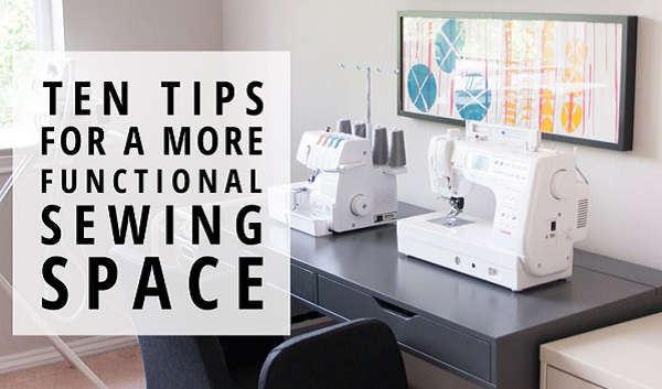 10 tips to make your sewing space work better