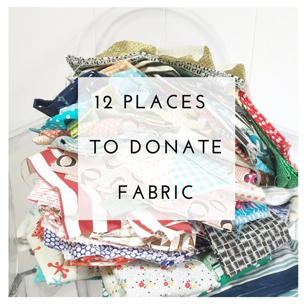 Purging your fabric stash? 12 places you can take your unwanted fabric
