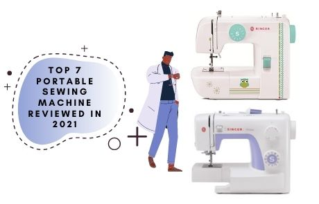 Top 7 Portable Sewing Machine Reviewed in 2021