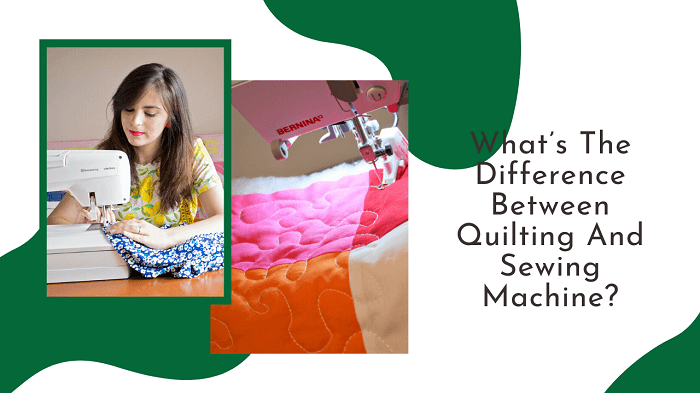 What's The Difference Between Quilting And Sewing Machine