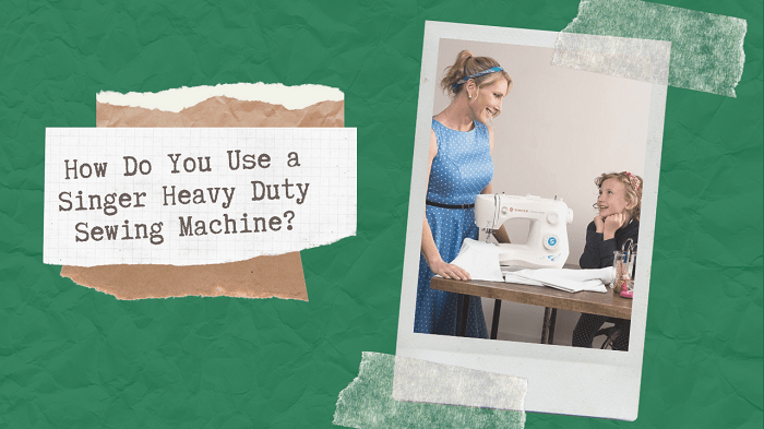 How Do You Use a Singer Heavy Duty Sewing Machine