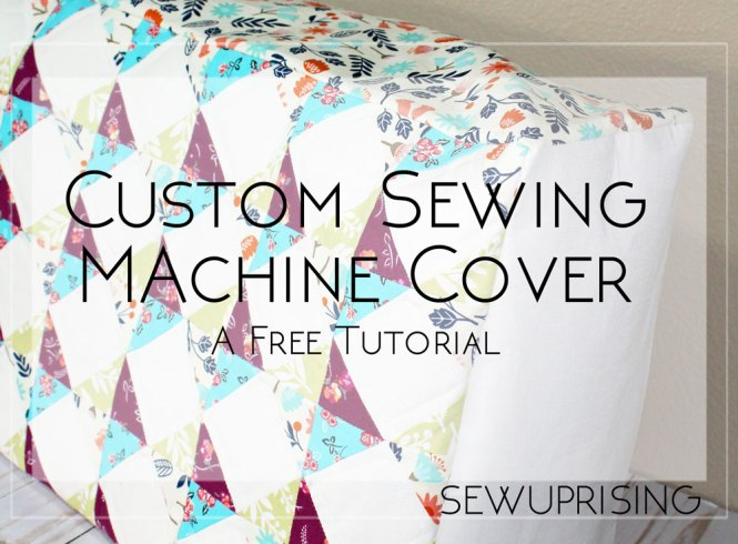 Custom Sewing Machine Cover Free Tutorial Sew Uprising
